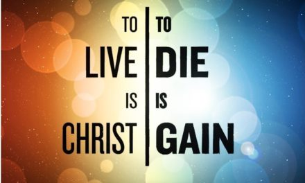 Sermon: To Live Is Christ, To Die Is Gain